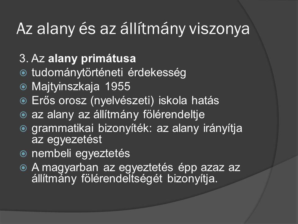 Az alany és az állítmány viszonya 3. Az alany primátusa  tudománytörténeti érdekesség  Majtyinszkaja 1955  Erős orosz (nyelvészeti) iskola hatás 