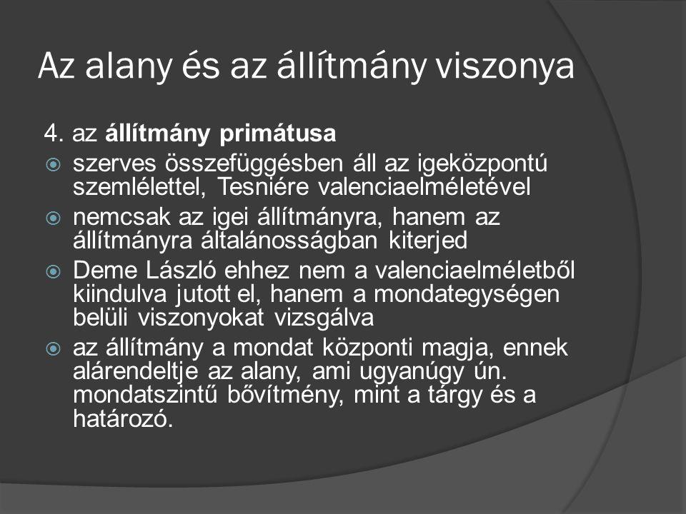 Az alany és az állítmány viszonya 4. az állítmány primátusa  szerves összefüggésben áll az igeközpontú szemlélettel, Tesniére valenciaelméletével  n
