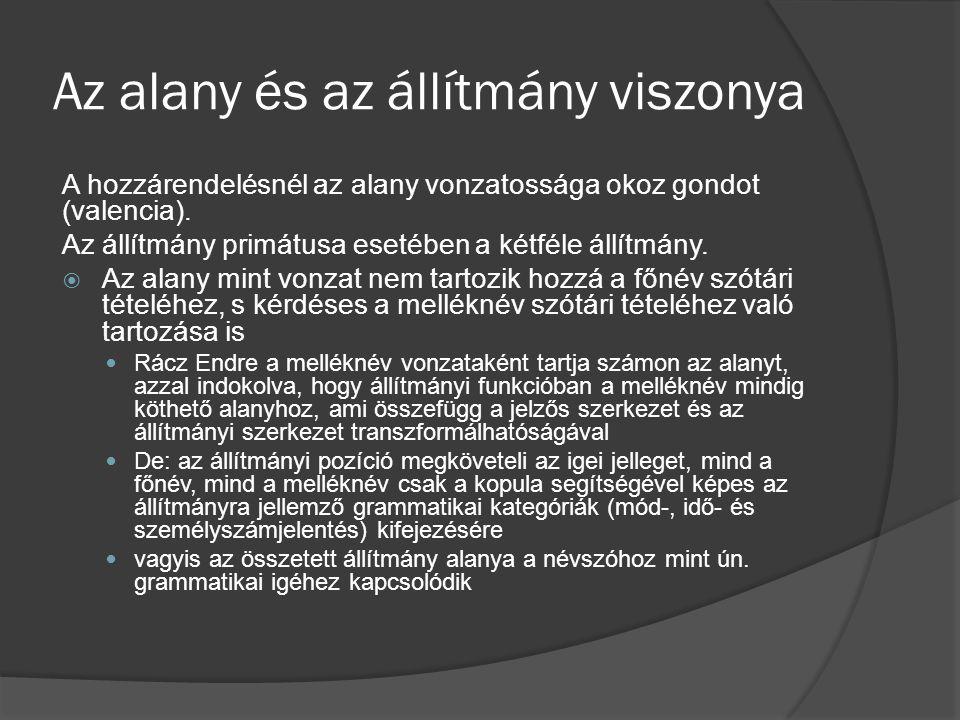 Az alany és az állítmány viszonya A hozzárendelésnél az alany vonzatossága okoz gondot (valencia). Az állítmány primátusa esetében a kétféle állítmány