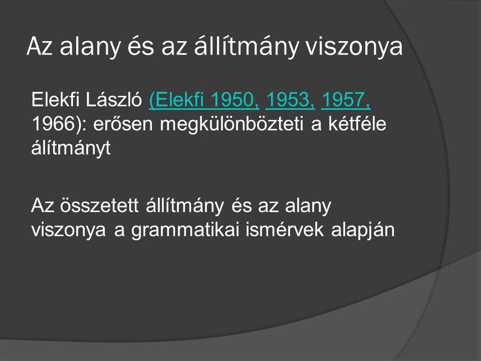 Az alany és az állítmány viszonya Elekfi László (Elekfi 1950, 1953, 1957, 1966): erősen megkülönbözteti a kétféle álítmányt(Elekfi 1950,1953,1957, Az összetett állítmány és az alany viszonya a grammatikai ismérvek alapján