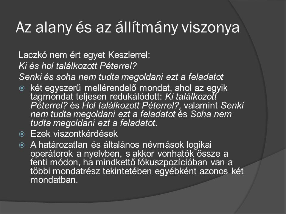 Az alany és az állítmány viszonya Laczkó nem ért egyet Keszlerrel: Ki és hol találkozott Péterrel? Senki és soha nem tudta megoldani ezt a feladatot 