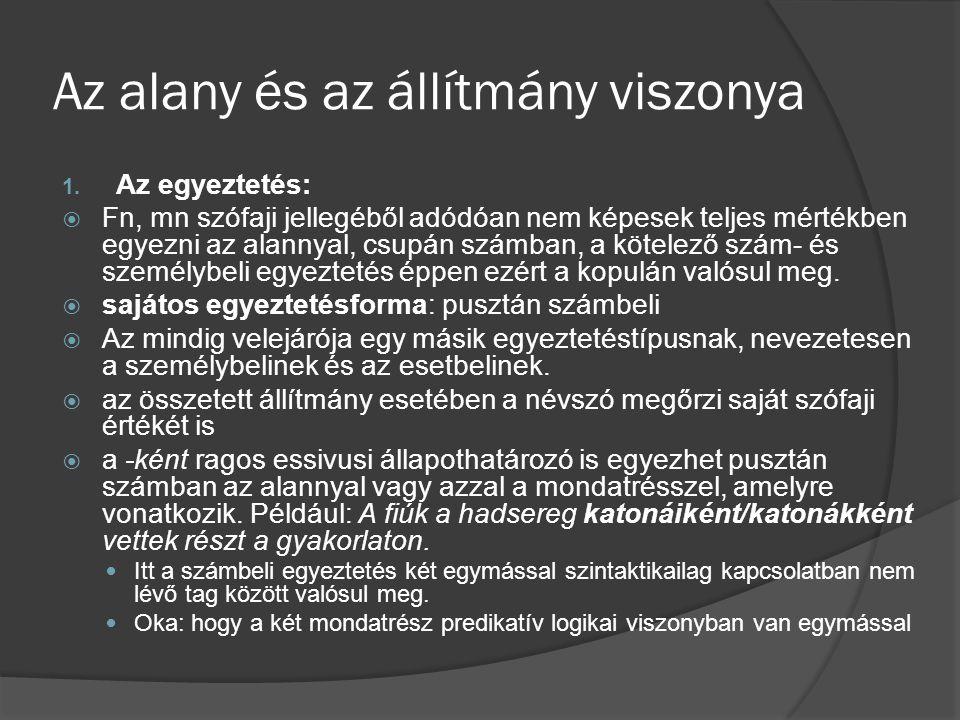 Az alany és az állítmány viszonya 1. Az egyeztetés:  Fn, mn szófaji jellegéből adódóan nem képesek teljes mértékben egyezni az alannyal, csupán számb