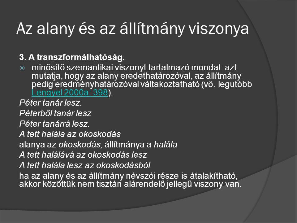 Az alany és az állítmány viszonya 3. A transzformálhatóság.  minősítő szemantikai viszonyt tartalmazó mondat: azt mutatja, hogy az alany eredethatáro