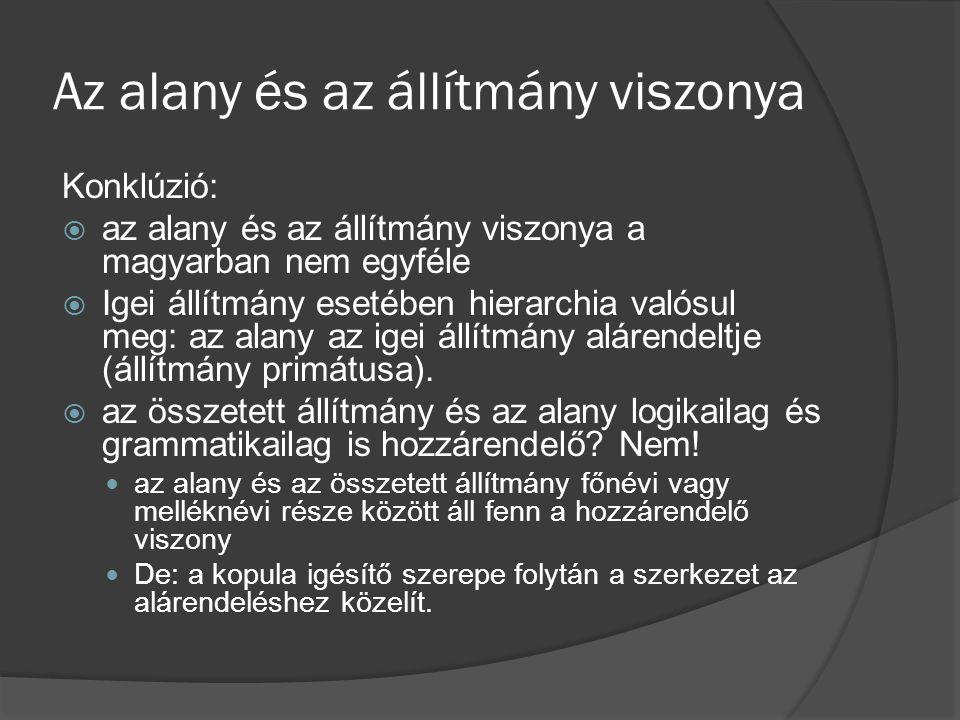 Az alany és az állítmány viszonya Konklúzió:  az alany és az állítmány viszonya a magyarban nem egyféle  Igei állítmány esetében hierarchia valósul