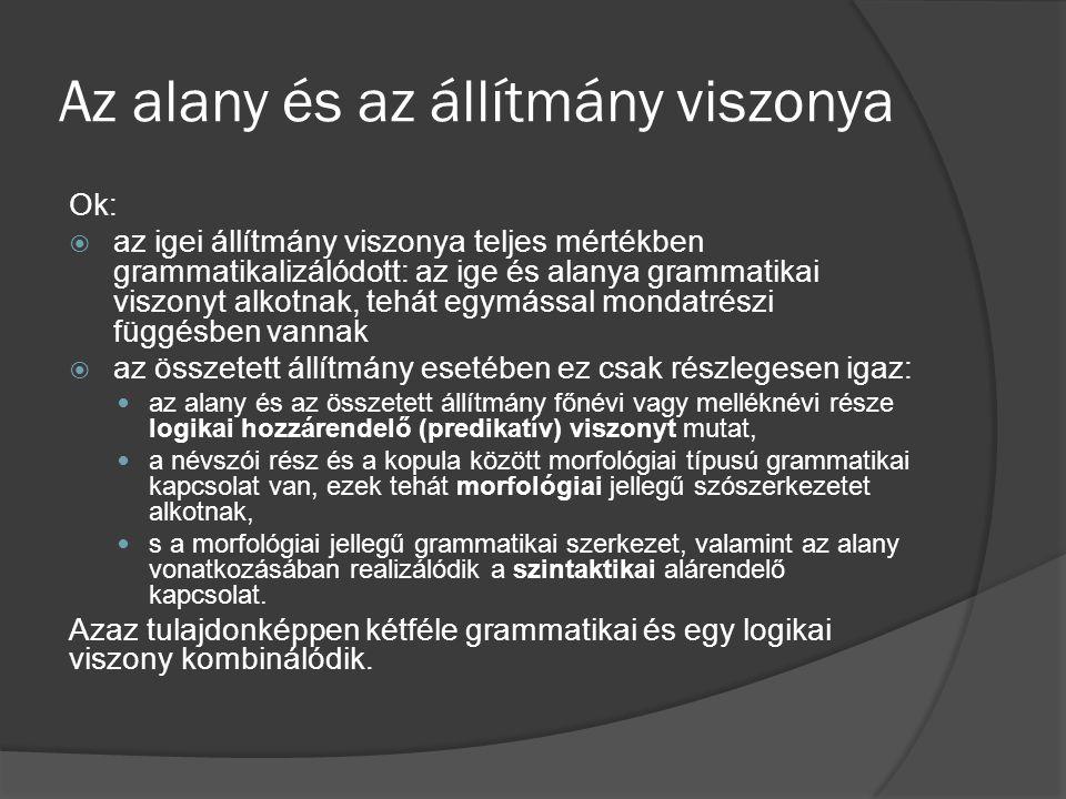 Az alany és az állítmány viszonya Ok:  az igei állítmány viszonya teljes mértékben grammatikalizálódott: az ige és alanya grammatikai viszonyt alkotn