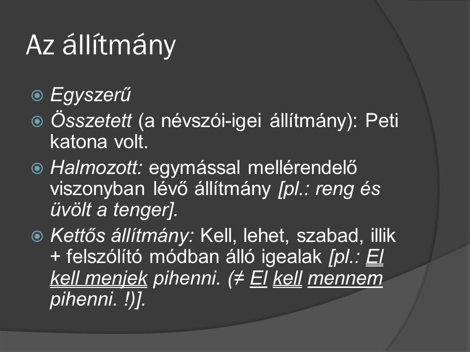 Az állítmány  Egyszerű  Összetett (a névszói-igei állítmány): Peti katona volt.  Halmozott: egymással mellérendelő viszonyban lévő állítmány [pl.: