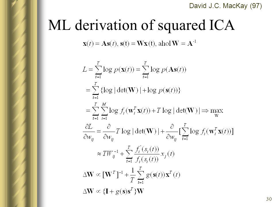 29 Zajmentes Maximum Likelihood ICA x(t) = As(t), t=1,2,..., s(t)  R n, t=1,2..., eredeti, ismeretlen források x(t)  R m, t=1,2..