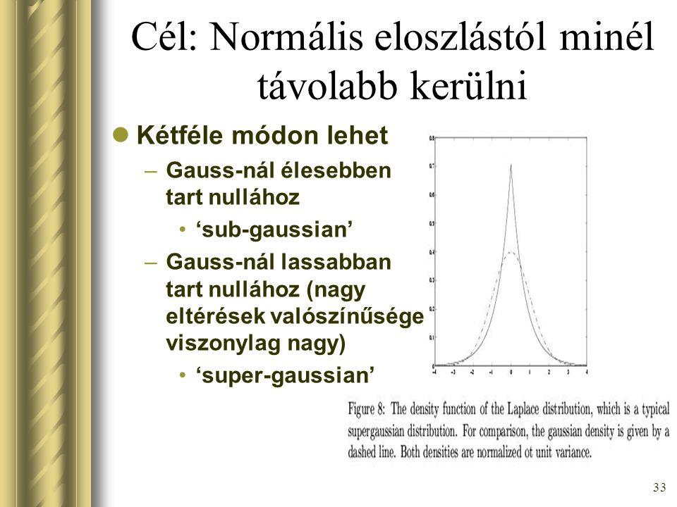 32 Távolodjunk a normális eloszlástól megközelítés Az ML módszernél kellett a sűrűség függvények ismerete, pedig az gyakran ismeretlen.