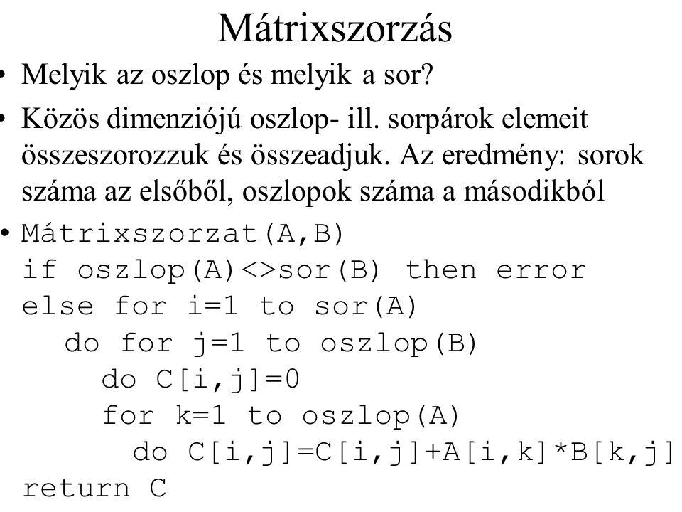 Mátrixszorzás Melyik az oszlop és melyik a sor? Közös dimenziójú oszlop- ill. sorpárok elemeit összeszorozzuk és összeadjuk. Az eredmény: sorok száma