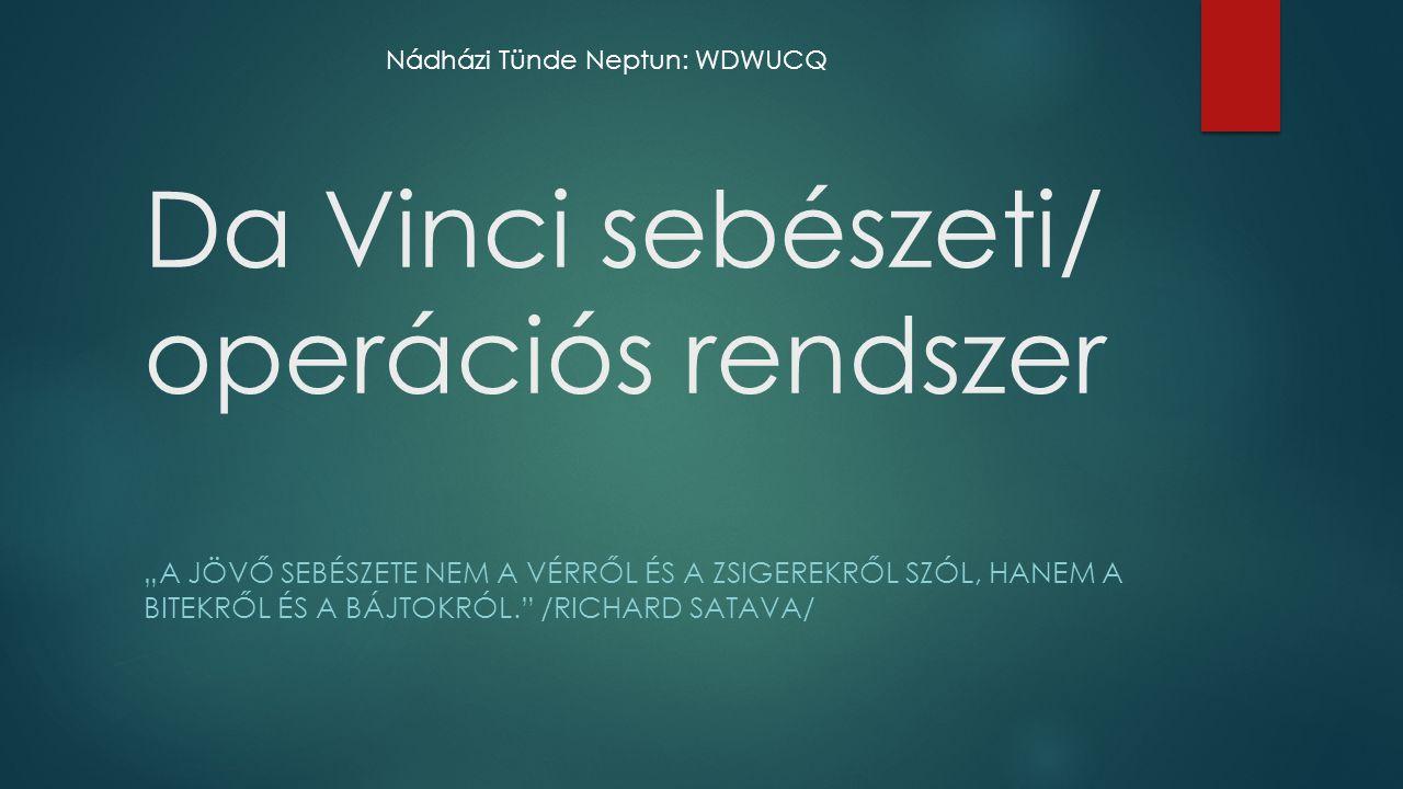 """Da Vinci sebészeti/ operációs rendszer """"A JÖVŐ SEBÉSZETE NEM A VÉRRŐL ÉS A ZSIGEREKRŐL SZÓL, HANEM A BITEKRŐL ÉS A BÁJTOKRÓL."""" /RICHARD SATAVA/ Nádház"""