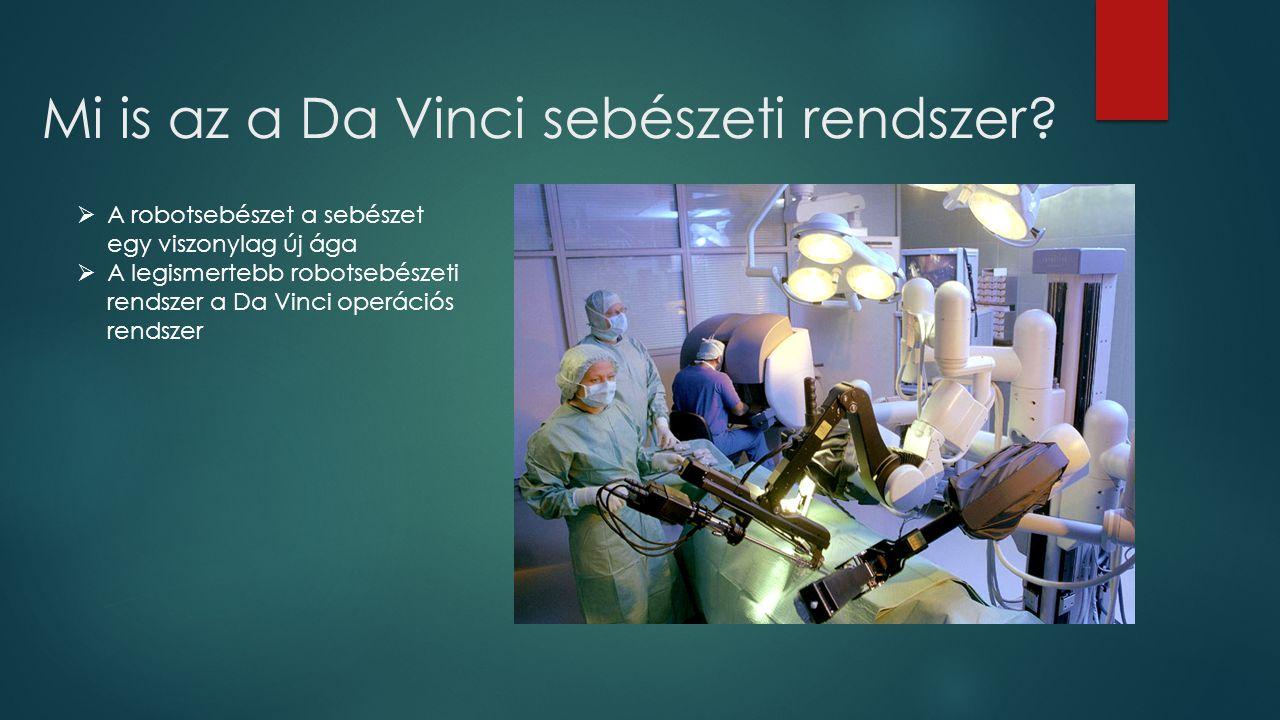 Mi is az a Da Vinci sebészeti rendszer?  A robotsebészet a sebészet egy viszonylag új ága  A legismertebb robotsebészeti rendszer a Da Vinci operáci