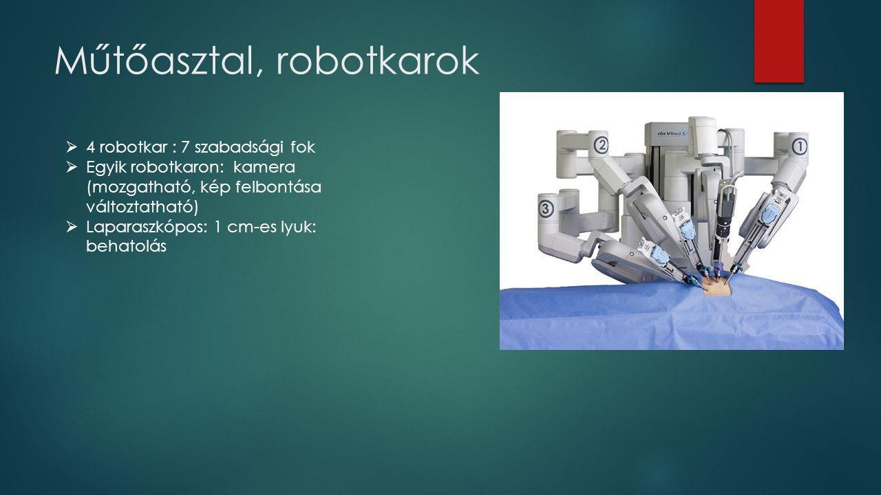 Műtőasztal, robotkarok  4 robotkar : 7 szabadsági fok  Egyik robotkaron: kamera (mozgatható, kép felbontása változtatható)  Laparaszkópos: 1 cm-es