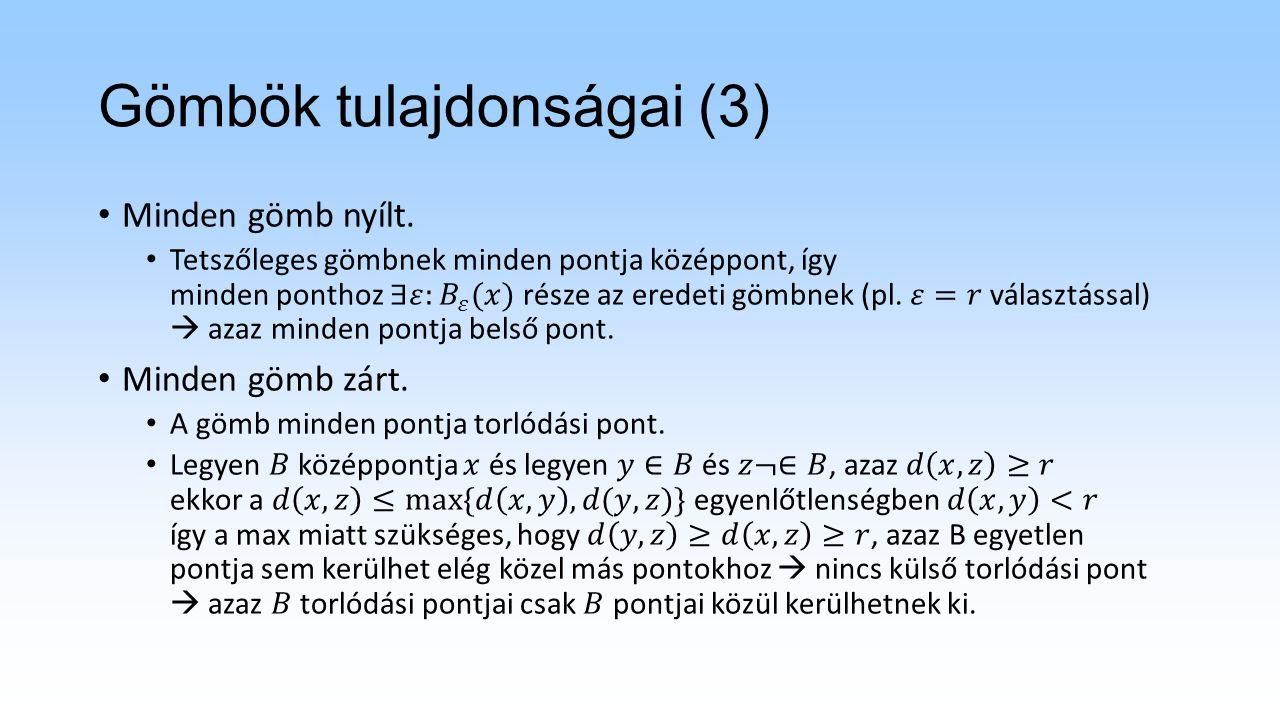 Gömbök tulajdonságai (4) Az előbbiekből következik, hogy minden B gömb Sűrű Sőt, perfekt, ugyanis B mindig zárt és minden pontja torlódási pont