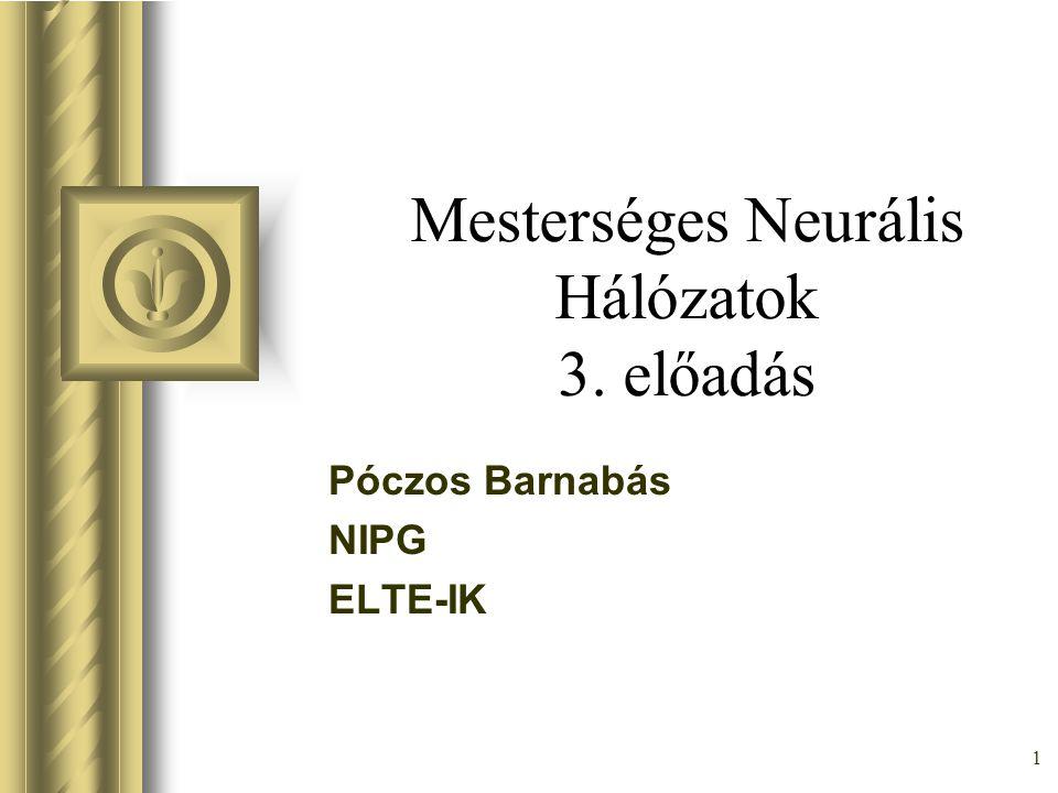 1 Mesterséges Neurális Hálózatok 3. előadás Póczos Barnabás NIPG ELTE-IK