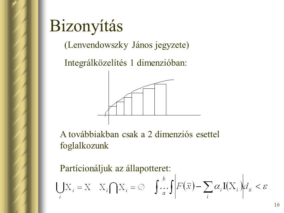 16 Bizonyítás A továbbiakban csak a 2 dimenziós esettel foglalkozunk Partícionáljuk az állapotteret: Integrálközelítés 1 dimenzióban: (Lenvendowszky J