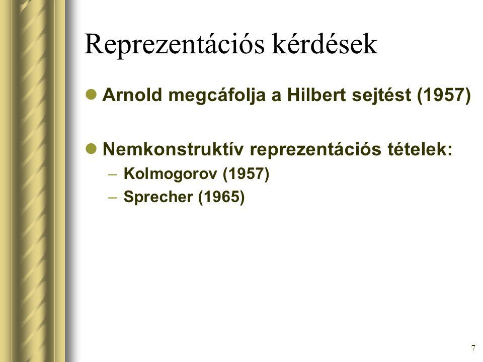 7 Reprezentációs kérdések Arnold megcáfolja a Hilbert sejtést (1957) Nemkonstruktív reprezentációs tételek: –Kolmogorov (1957) –Sprecher (1965)