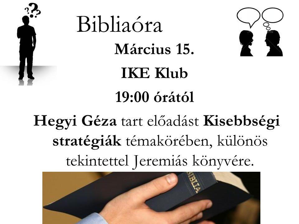 Bibliaóra Március 15. IKE Klub 19:00 órától Hegyi Géza tart előadást Kisebbségi stratégiák témakörében, különös tekintettel Jeremiás könyvére.