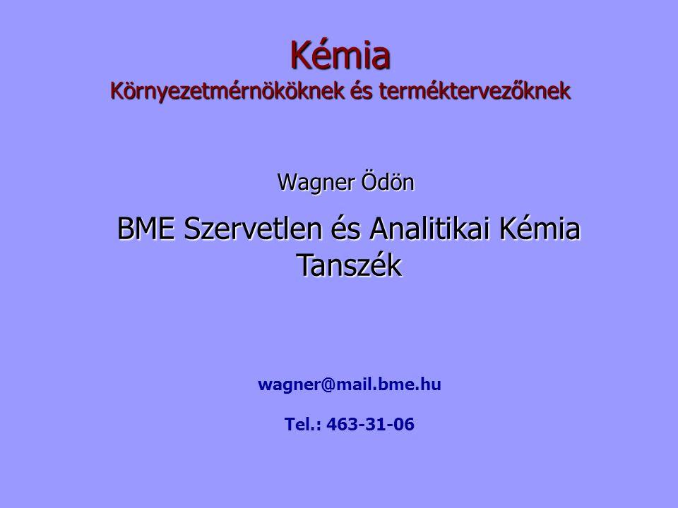 Wagner Ödön Kémia Környezetmérnököknek és terméktervezőknek BME Szervetlen és Analitikai Kémia Tanszék wagner@mail.bme.hu Tel.: 463-31-06