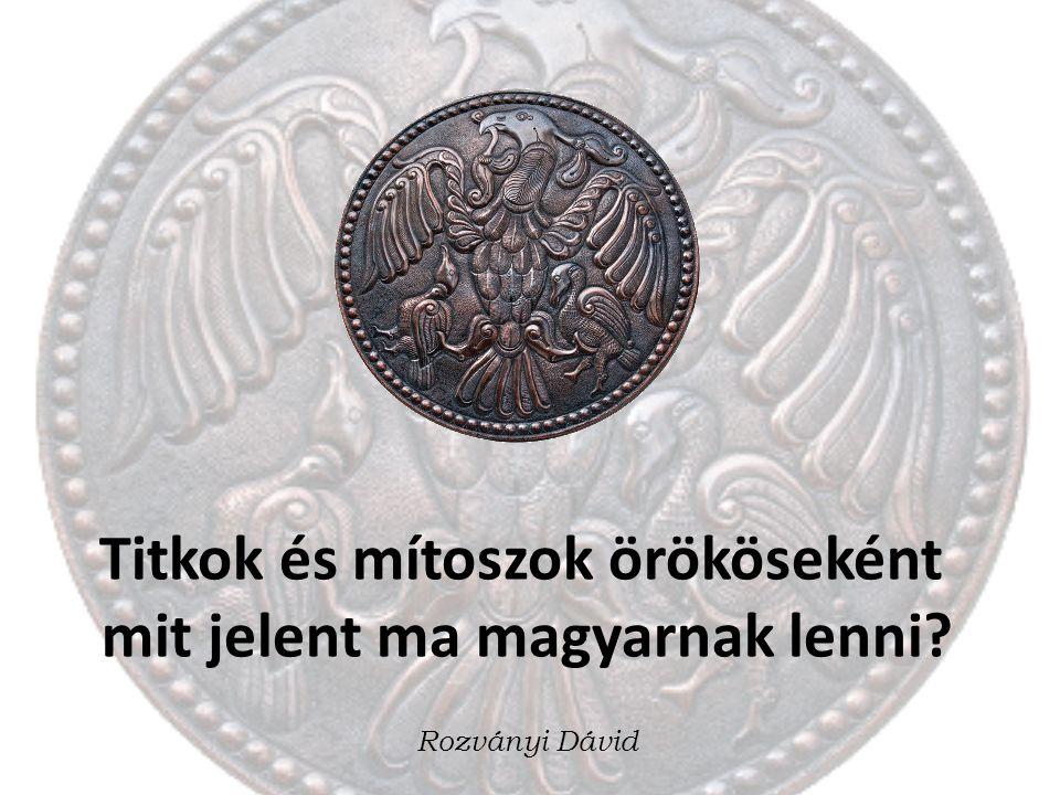 Titkok és mítoszok örököseként mit jelent ma magyarnak lenni? Rozványi Dávid