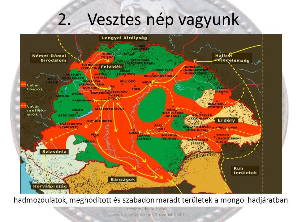 2.Vesztes nép vagyunk rozvanyidavid.fw.hu - www.facebook.com/RozvanyiDavid hadmozdulatok, meghódított és szabadon maradt területek a mongol hadjáratba