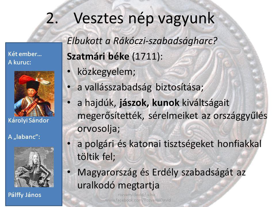 2.Vesztes nép vagyunk rozvanyidavid.fw.hu - www.facebook.com/RozvanyiDavid Elbukott a Rákóczi-szabadságharc? Szatmári béke (1711): közkegyelem; a vall