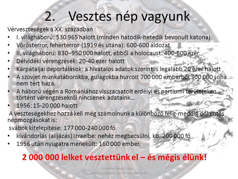 2.Vesztes nép vagyunk rozvanyidavid.fw.hu - www.facebook.com/RozvanyiDavid Vérveszteségek a XX. században I. világháború: 530 965 halott (minden hatod