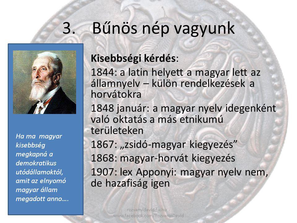 3.Bűnös nép vagyunk rozvanyidavid.fw.hu - www.facebook.com/RozvanyiDavid Kisebbségi kérdés: 1844: a latin helyett a magyar lett az államnyelv – külön