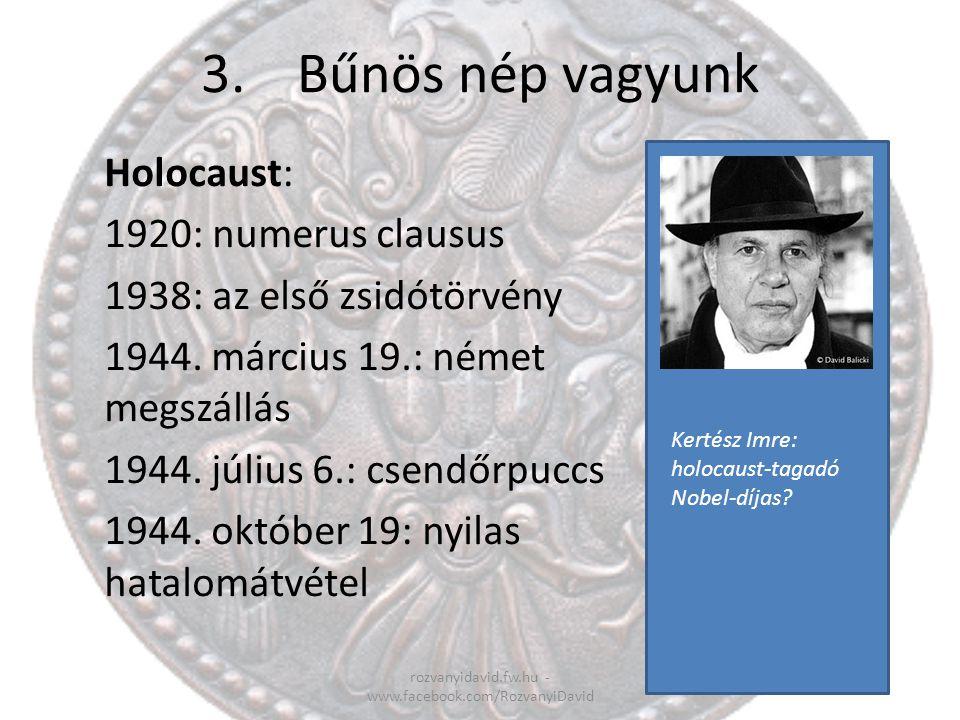 3.Bűnös nép vagyunk rozvanyidavid.fw.hu - www.facebook.com/RozvanyiDavid Holocaust: 1920: numerus clausus 1938: az első zsidótörvény 1944. március 19.
