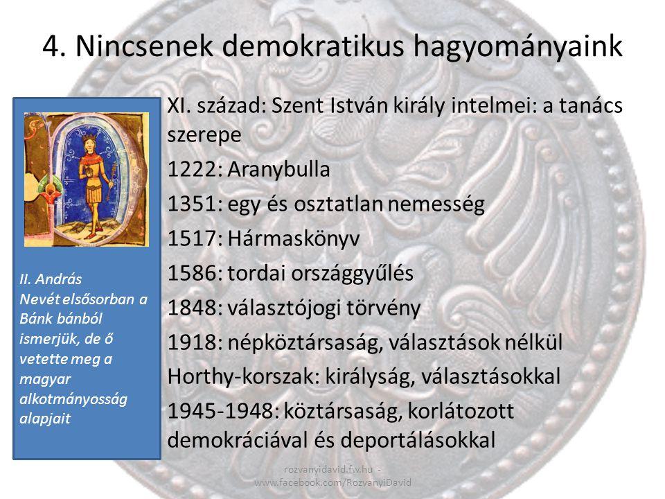 II. András Nevét elsősorban a Bánk bánból ismerjük, de ő vetette meg a magyar alkotmányosság alapjait 4. Nincsenek demokratikus hagyományaink rozvanyi