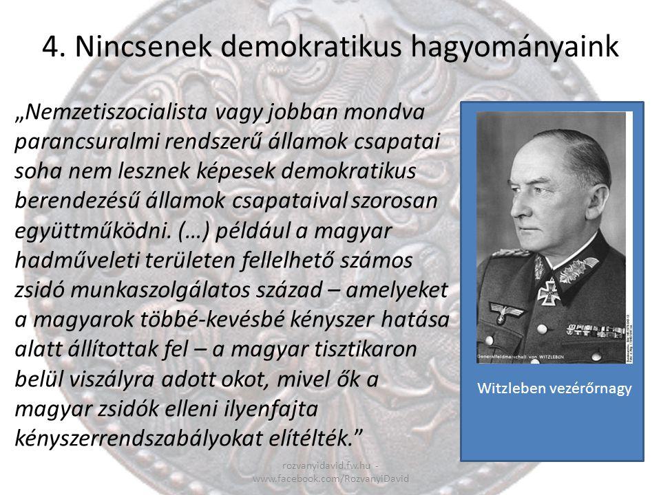 """4. Nincsenek demokratikus hagyományaink rozvanyidavid.fw.hu - www.facebook.com/RozvanyiDavid """"Nemzetiszocialista vagy jobban mondva parancsuralmi rend"""