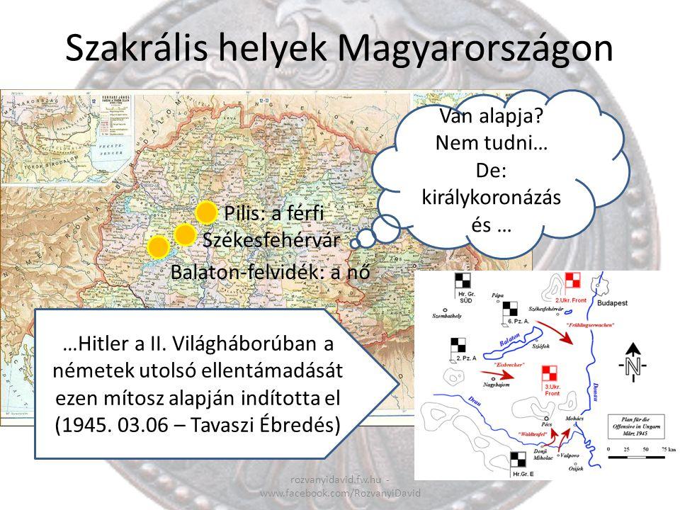 Szakrális helyek Magyarországon rozvanyidavid.fw.hu - www.facebook.com/RozvanyiDavid Pilis: a férfi Székesfehérvár Balaton-felvidék: a nő Van alapja?
