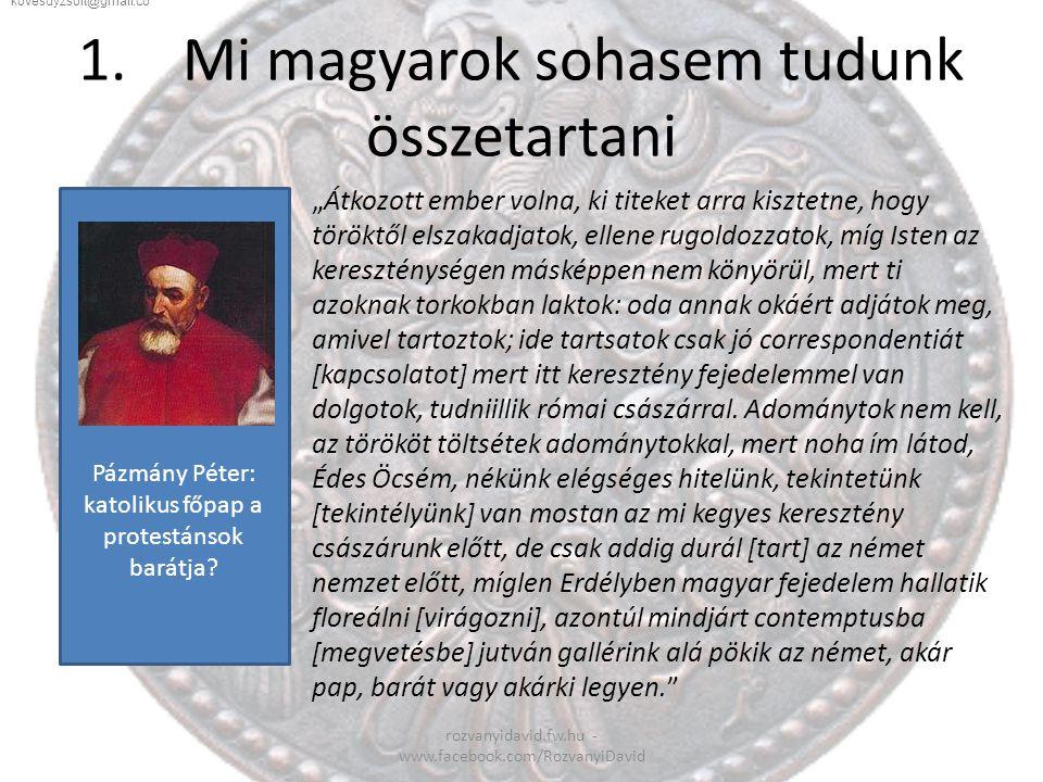 Pázmány Péter: katolikus főpap a protestánsok barátja? 1.Mi magyarok sohasem tudunk összetartani rozvanyidavid.fw.hu - www.facebook.com/RozvanyiDavid