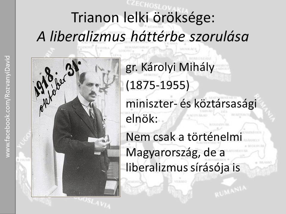 Trianon lelki öröksége: A liberalizmus háttérbe szorulása gr. Károlyi Mihály (1875-1955) miniszter- és köztársasági elnök: Nem csak a történelmi Magya