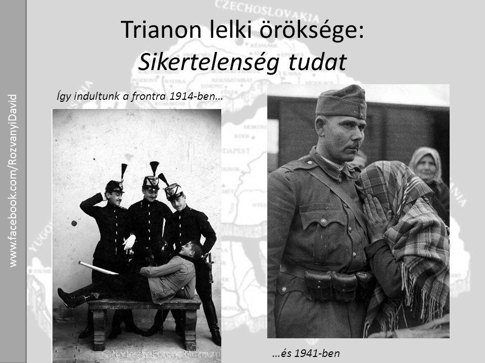 Trianon lelki öröksége: Sikertelenség tudat Így indultunk a frontra 1914-ben… …és 1941-ben www.facebook.com/RozvanyiDavid