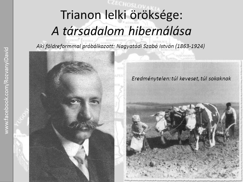 Trianon lelki öröksége: A társadalom hibernálása Aki földreformmal próbálkozott: Nagyatádi Szabó István (1863-1924) Eredménytelen: túl keveset, túl so