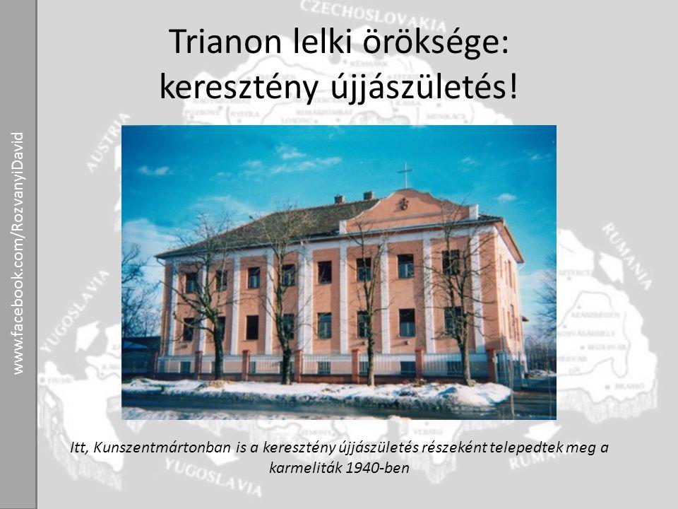 Trianon lelki öröksége: keresztény újjászületés! Itt, Kunszentmártonban is a keresztény újjászületés részeként telepedtek meg a karmeliták 1940-ben ww