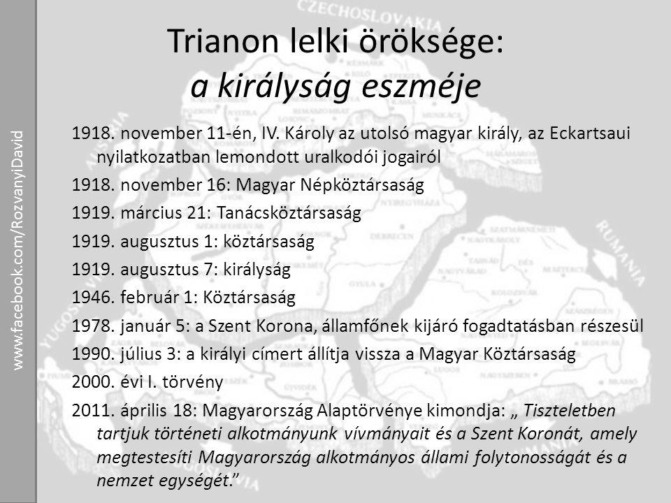 Trianon lelki öröksége: a királyság eszméje 1918. november 11-én, IV. Károly az utolsó magyar király, az Eckartsaui nyilatkozatban lemondott uralkodói