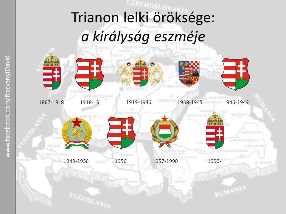 Trianon lelki öröksége: a királyság eszméje 1867-19181918-191919-19461938-19451946-1949 1949-195619561957-19901990- www.facebook.com/RozvanyiDavid