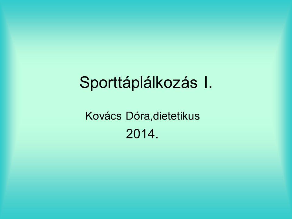 Sporttáplálkozás I. Kovács Dóra,dietetikus 2014.