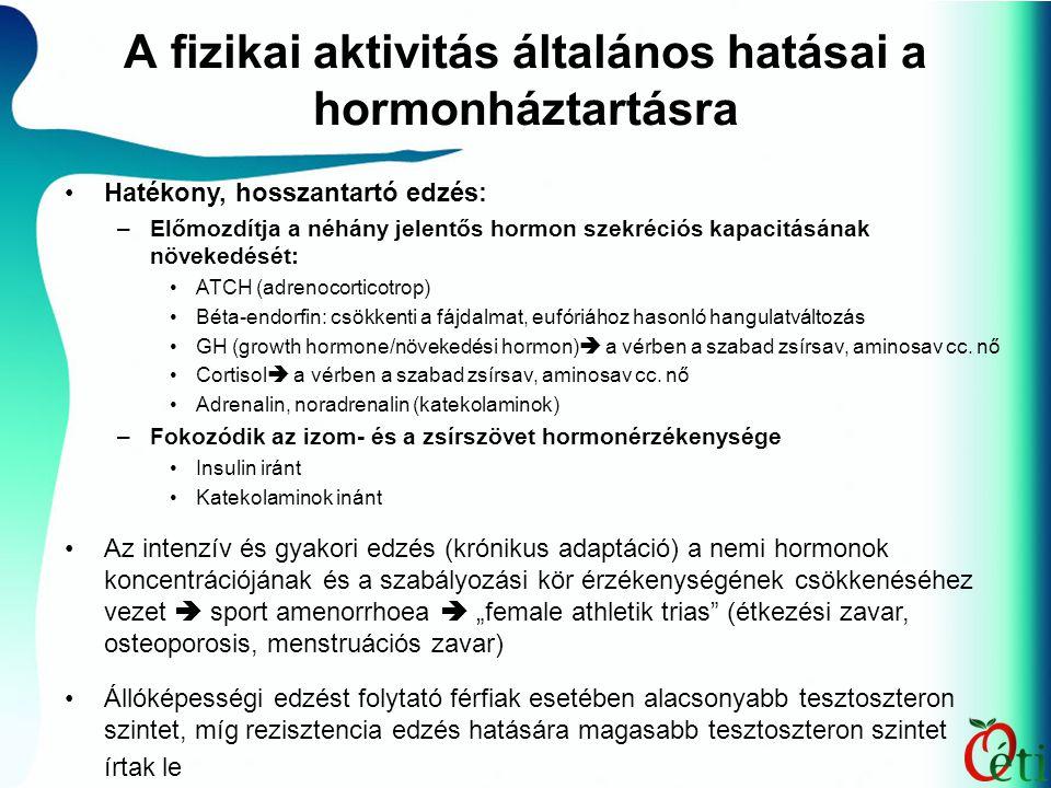 A fizikai aktivitás általános hatásai a hormonháztartásra Hatékony, hosszantartó edzés: –Előmozdítja a néhány jelentős hormon szekréciós kapacitásának növekedését: ATCH (adrenocorticotrop) Béta-endorfin: csökkenti a fájdalmat, eufóriához hasonló hangulatváltozás GH (growth hormone/növekedési hormon)  a vérben a szabad zsírsav, aminosav cc.