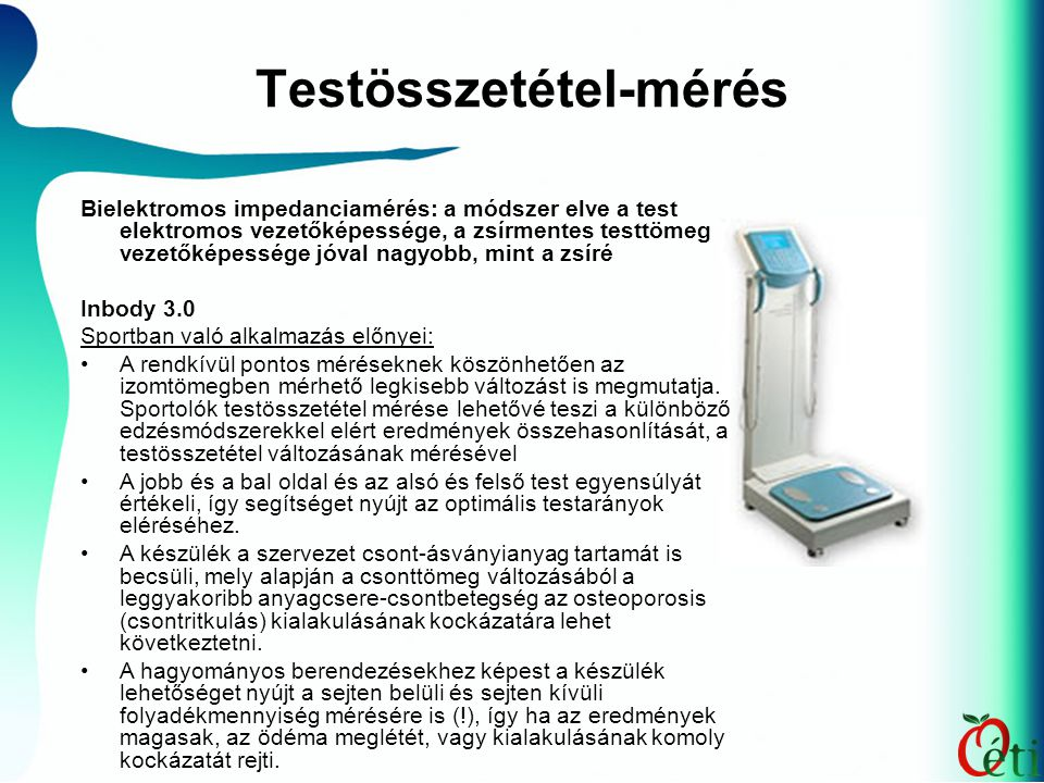Testösszetétel-mérés Bielektromos impedanciamérés: a módszer elve a test elektromos vezetőképessége, a zsírmentes testtömeg vezetőképessége jóval nagy