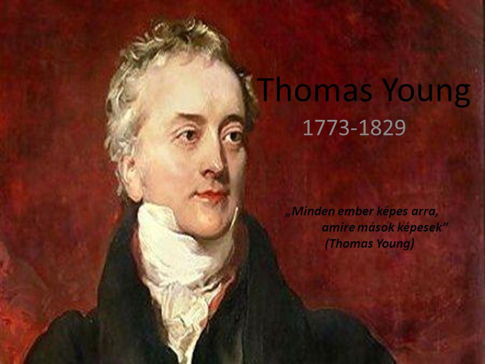 """Thomas Young 1773-1829 """"Minden ember képes arra, amire mások képesek (Thomas Young)"""