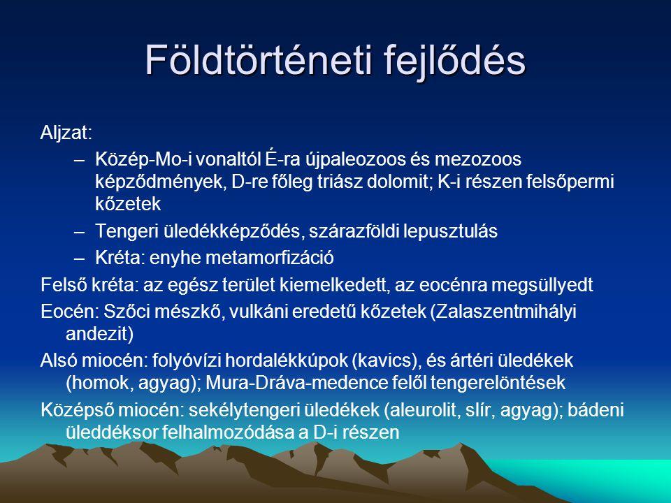 Földtörténeti fejlődés Aljzat: –Közép-Mo-i vonaltól É-ra újpaleozoos és mezozoos képződmények, D-re főleg triász dolomit; K-i részen felsőpermi kőzete