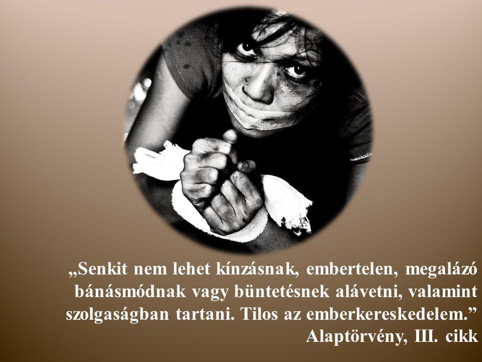 """""""Senkit nem lehet kínzásnak, embertelen, megalázó bánásmódnak vagy büntetésnek alávetni, valamint szolgaságban tartani. Tilos az emberkereskedelem."""" A"""
