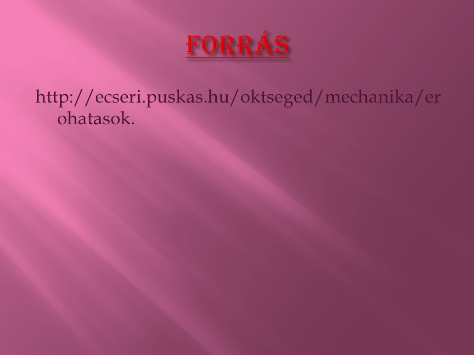 http://ecseri.puskas.hu/oktseged/mechanika/er ohatasok.