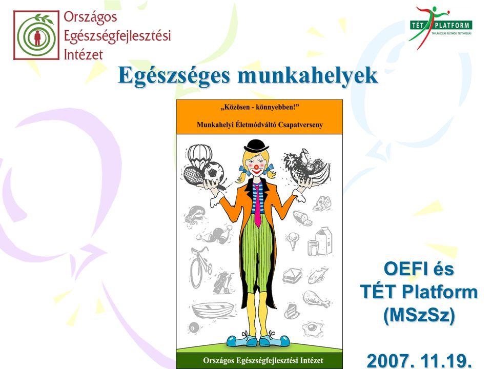 Egészséges munkahelyek OEFI és TÉT Platform (MSzSz) 2007. 11.19.