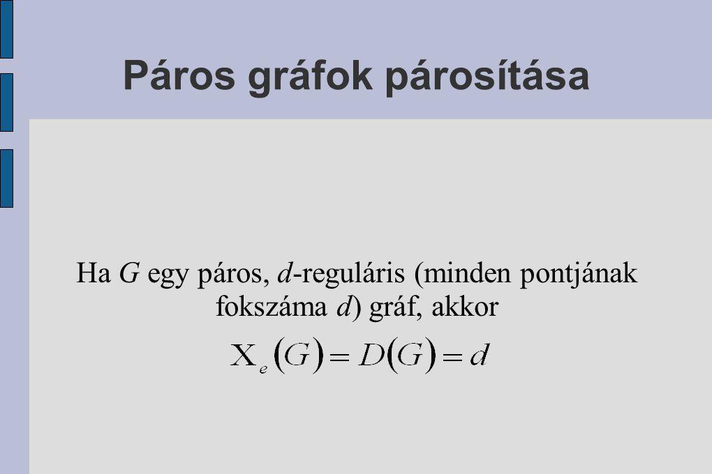 Páros gráfok párosítása Ha G egy páros, d-reguláris (minden pontjának fokszáma d) gráf, akkor