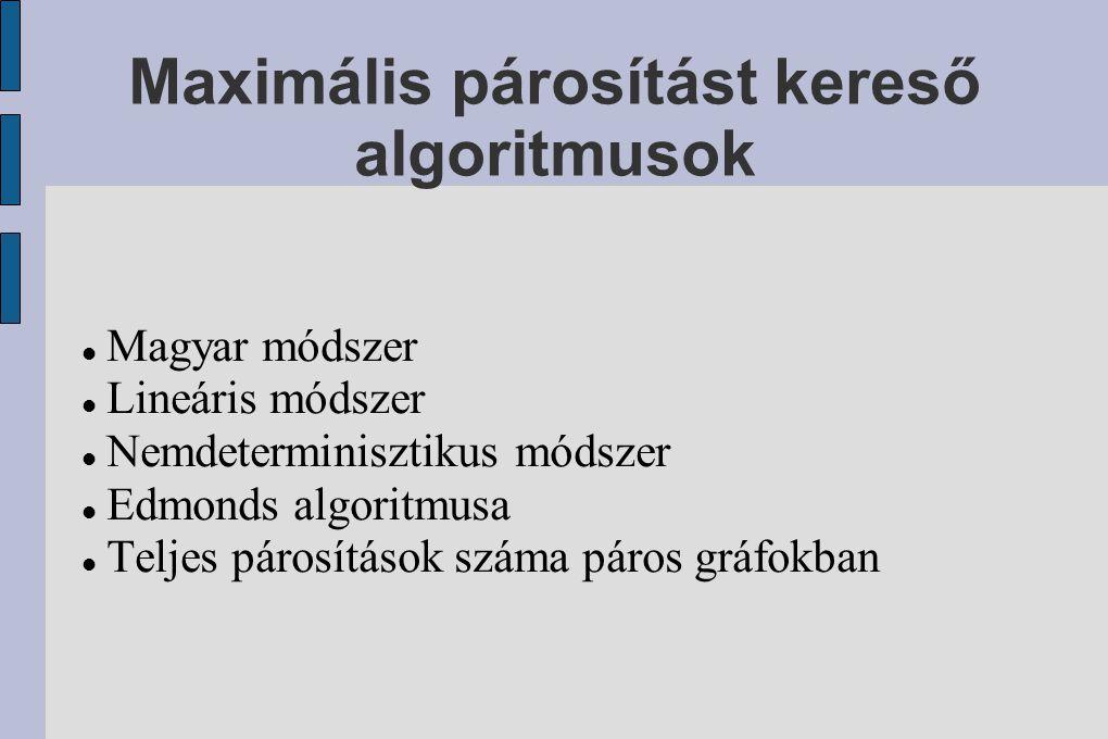 Maximális párosítást kereső algoritmusok Magyar módszer Lineáris módszer Nemdeterminisztikus módszer Edmonds algoritmusa Teljes párosítások száma páros gráfokban