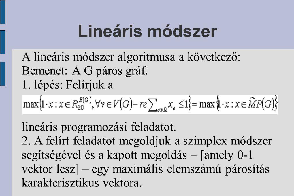Lineáris módszer A lineáris módszer algoritmusa a következő: Bemenet: A G páros gráf.