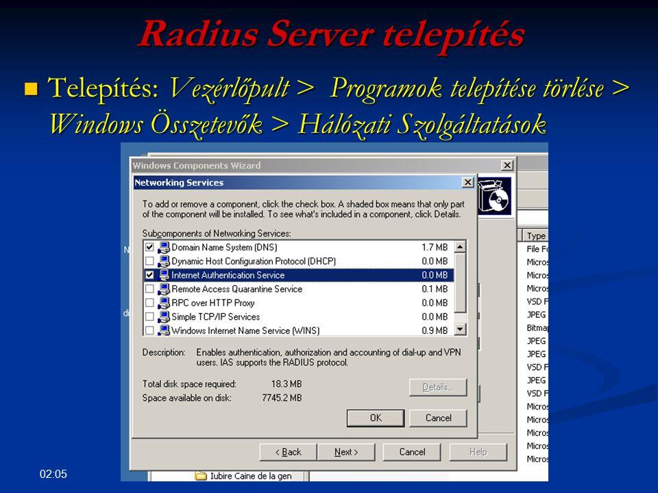 02:07 Radius Server telepítés Telepítés: Vezérlőpult > Programok telepítése törlése > Windows Összetevők > Hálózati Szolgáltatások Telepítés: Vezérlőp